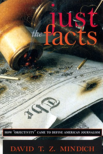 Just the Facts: How Objectivity Came to Define American Journalism