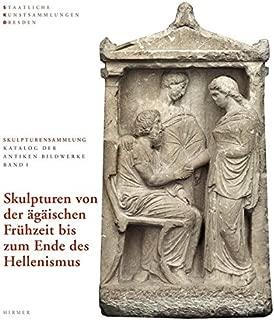 Skulpturensammlung Staatliche Kunstsammlungen Dresden: SKULPTUREN VON DER ÄGÄISCHEN FRÜHZEIT BIS ZUM ENDE DES HELLENISMUS (Katalog der Antiken Bildwerke) (German Edition)