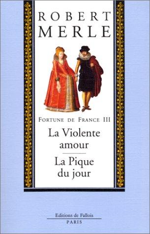 Fortune de France, volume III : La Violente amour ; La Pique du jour