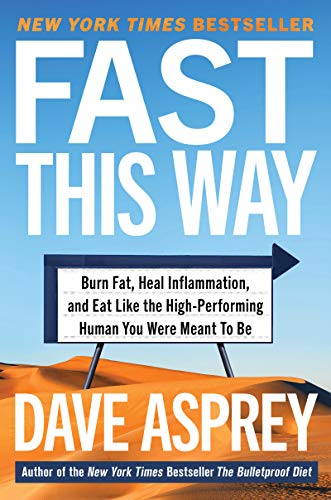 Fast This Way: Burn Fat Heal Inflammation and Eat Like the HighPerforming Human You Were Meant to Be Bulletproof 6