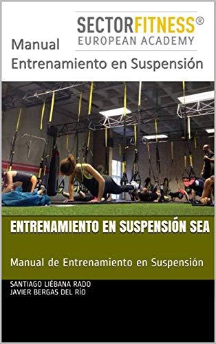 Entrenamiento en Suspensión SEA: Manual de Entrenamiento en Suspensión (Entrenamiento SEA nº 1) ✅