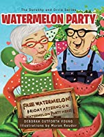 Watermelon Party (The Dorothy and Orrie)