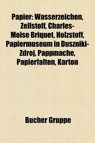 Papier: Wasserzeichen, Zellstoff, Charles-Mose Briquet, Holzstoff, Papiermuseum in Duszniki-Zdrj, Pappmach, Papierfalten, Kart