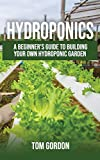 Hydroponics: A Beginner's Guide to Building Your Own Hydroponic Garden