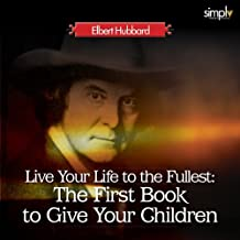 Live Your Life to the Fullest: The First Book to Give Your Children