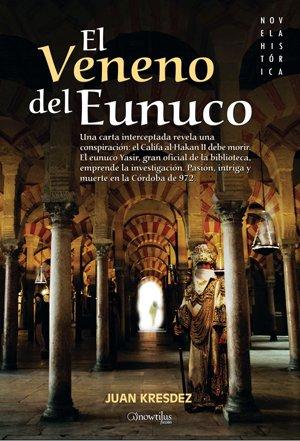 El veneno del Eunuco: Una carta interceptada revela una conspiración: el califa al-Hakam II debe morir. El eunuco Yasir, gran oficial de la ... en la Córdoba de 972. (Novela Histórica)