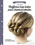 Coiffures trop belles pour cheveux rebelles - 26 tutos pour tout type de cheveux de Marion Blush