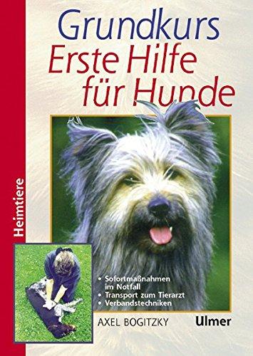 Grundkurs Erste Hilfe für den Hund (Heimtiere): Sofortmaßnahmen im Notfall. Bergen, Lagern, Verbinden. Die Notfälle von A bis Z (Grosse Heimtiere)