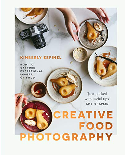 Compare Textbook Prices for Creative food photography: How to capture exceptional images of food  ISBN 9781527258358 by Espinel, Kimberly