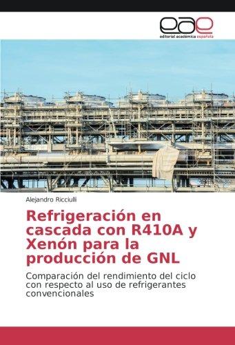 Refrigeración en cascada con R410A y Xenón para la producción de GNL: Comparación del rendimiento del ciclo con respecto al uso de refrigerantes convencionales