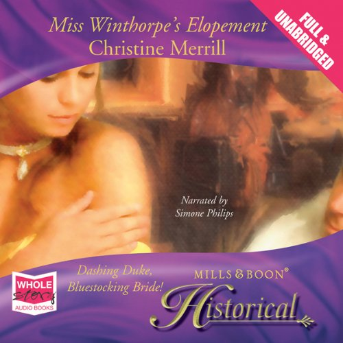 Miss Winthorpe's Elopement                   By:                                                                                                                                 Christine Merrill                               Narrated by:                                                                                                                                 Simone Philips                      Length: 7 hrs and 55 mins     9 ratings     Overall 3.6