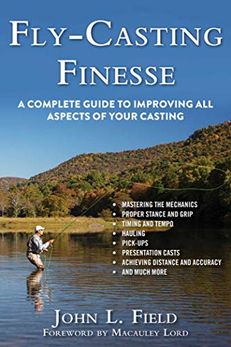 Fly-Casting Finesse: A Complete Guide to Improving All Aspects of Your Casting