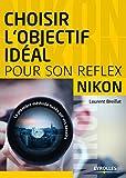 Choisir l'objectif idéal pour son reflex Nikon : La première méthode basée sur vos besoins