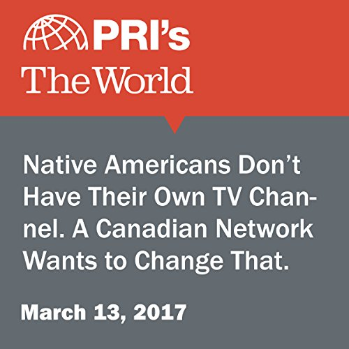 Native Americans Don't Have Their Own TV Channel. A Canadian Network Wants to Change That. audiobook cover art