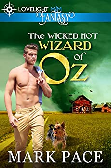 The Wicked Hot Wizard of Oz (Gay Romance M/M) by [Mark Pace, Matthew W. Grant]