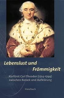Lebenslust und Frommigkeit, Kurfurst Carl Theodor (1724-1799) zwischen Barock und Aufklarung, Band 1: Handbuch (German Edition)