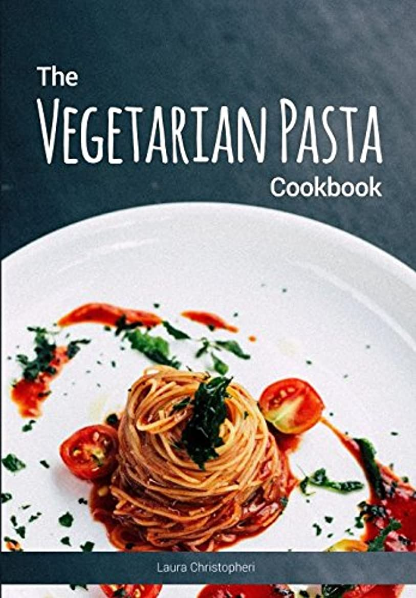 マカダムモールス信号抑制The Vegetarian Pasta Cookbook: Delicious pasta dishes and sauce recipes without meat or fish