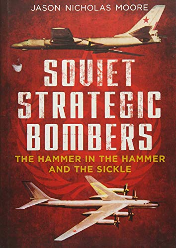 Soviet Strategic Bombers: The Hammer in the Hammer and the Sickle