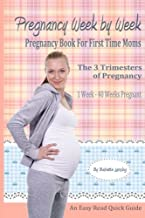 Pregnancy Week By Week: Pregnancy Book For First Time Moms (Pregnancy Books) (Volume 1)