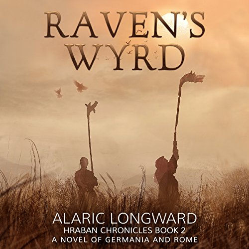 Raven's Wyrd: A Novel of Germania and Rome Audiobook By Alaric Longward cover art