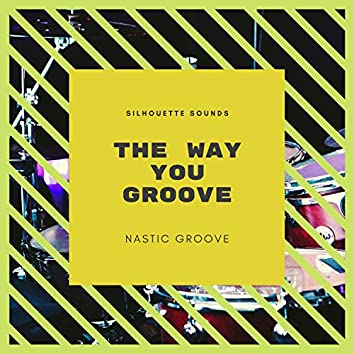 .the way you groovE