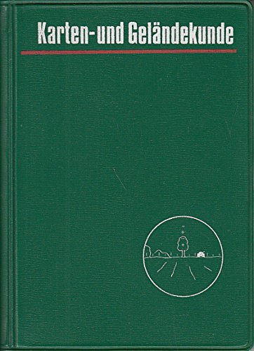 Karten- und Geländekunde für den Soldaten und den Unteroffizier. Mit 69 Bildern und den wichtigsten Kartenzeichen.