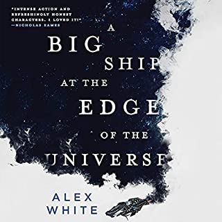 A Big Ship at the Edge of the Universe                   By:                                                                                                                                 Alex White                               Narrated by:                                                                                                                                 Charlotte Blacklock                      Length: 14 hrs and 13 mins     107 ratings     Overall 3.6
