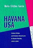 Havana USA: Cuban Exiles and Cuban Americans in South Florida, 1959-1994