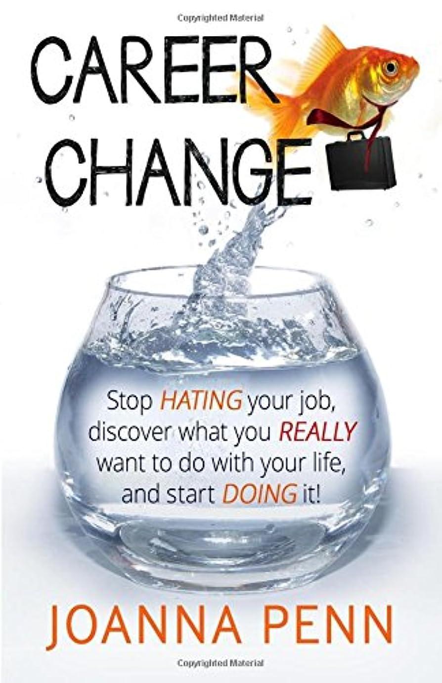 続けるシーボード命題Career Change: Stop hating your job, discover what you really want to do with your life, and start doing it!