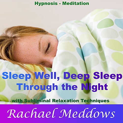Sleep Well, Deep Sleep Through the Night with Hypnosis, Meditation and Subliminal Relaxation Techniques audiobook cover art