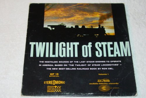 Twilight of Steam, Vol. 1 - Nostalgic Sounds of the Last Steam Engines to Operate in America