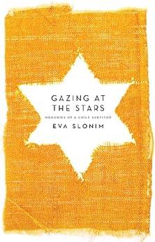 Gazing at the Stars: Memories of a Child Survivor by [Eva Slonim]