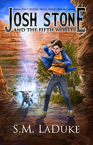 Josh Stone and the Fifth World (The Crystal Skull Series Book 1)