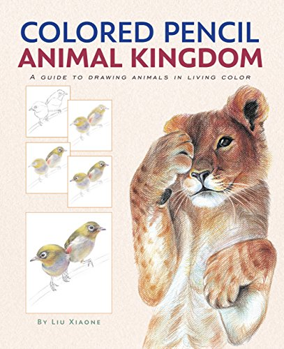 Colored Pencil Animal Kingdom (A Guide to Drawing Animals in Living Color)