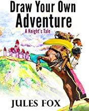 Draw Your Own Adventure - A Knight's Tale: A Hilarious Choose Your Own Story Coloring Book For Children Ages 8-12 (Volume 1)