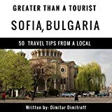 Greater Than a Tourist - Sofia, Bulgaria: 50 Travel Tips from a Local