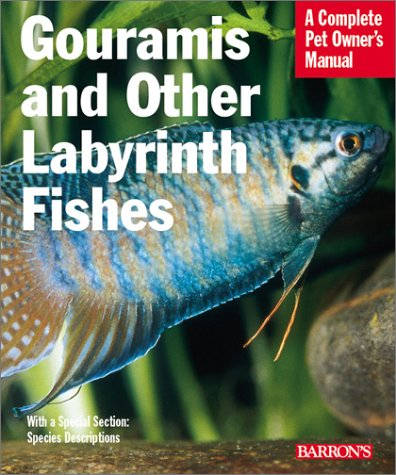 Gouramies and Other Labyrinth Fishes: Everything About Natural History, Purchase, Health, Care, Breeding, and Species Indification (Complete Pet Owner's Manual)