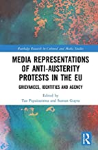 Media Representations of Anti-Austerity Protests in the EU: Grievances, Identities and Agency (Routledge Research in Cultural and Media Studies Book 109)