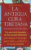 LA ANTIGUA CURA TIBETANA: Con ejercicios de los Cinco Ritos. Un ancestral remedio de los monjes tibetanos para aumentar tu energía, ganar salud y perder peso de forma saludable