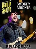 Smokey Brights - Band in Seattle: Smokey Brights Episode 228