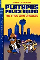 Platypus Police Squad: The Frog Who Croaked (Platypus Police Squad, 1)