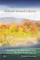 Milton's Inward Liberty: A Reading of Christian Liberty from the Prose to 'paradise Lost'