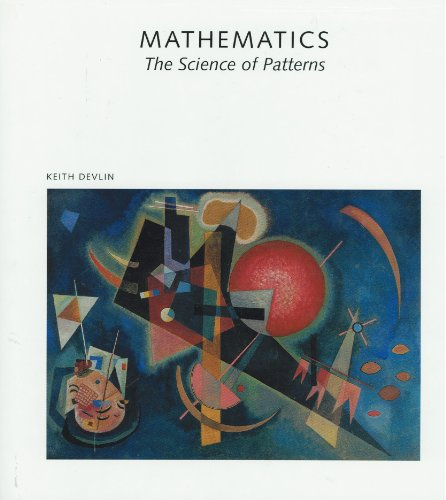 Mathematics: The Science of Patterns : The Search for Order in Life, Mind, and the Universe