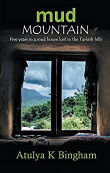 Mud Mountain: Five years in a mud house lost in the Turkish hills. (The Mud) by [Atulya K Bingham]