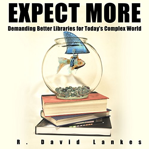Expect More: Demanding Better Libraries for Today's Complex World audiobook cover art