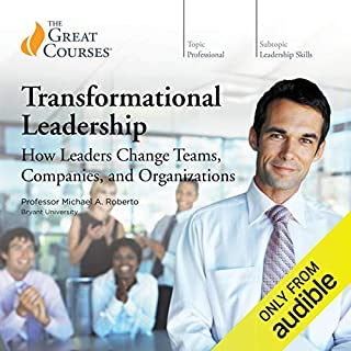 Transformational Leadership: How Leaders Change Teams, Companies, and Organizations                   Written by:                                                                                                                                 Michael A. Roberto,                                                                                        The Great Courses                               Narrated by:                                                                                                                                 Michael A. Roberto                      Length: 12 hrs and 38 mins     16 ratings     Overall 4.7