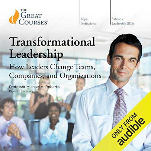 Transformational Leadership: How Leaders Change Teams, Companies, and Organizations