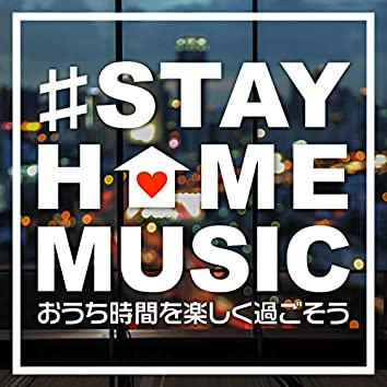 #STAY HOME MUSIC ~Have a good time at home~
