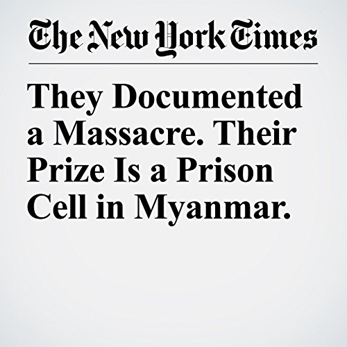 They Documented a Massacre. Their Prize Is a Prison Cell in Myanmar. copertina