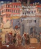 Il Palazzo Pubblico e il Campo di Siena. Disegno urbano, architettura, opere d'arte. Ediz. illustrata